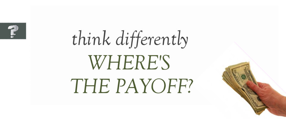 Where's the payoff?