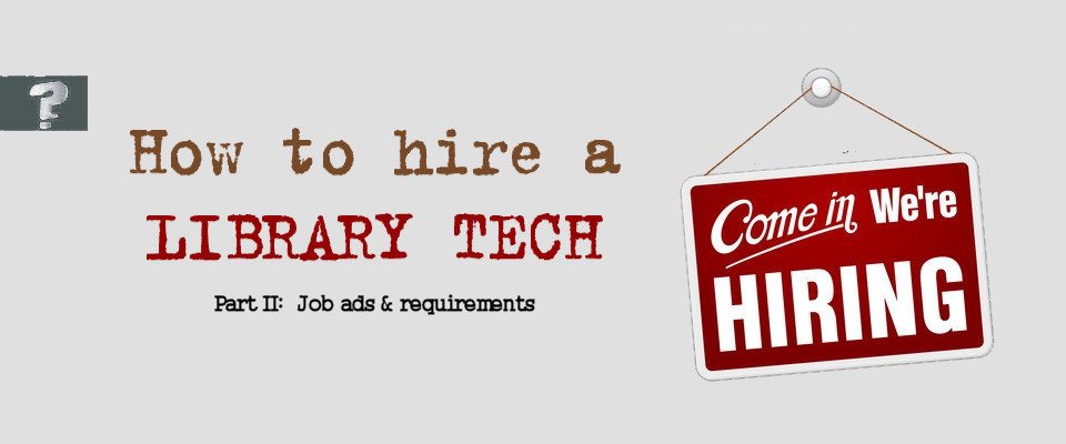 How to hire a tech:  Part Two (Job ads and requirements)