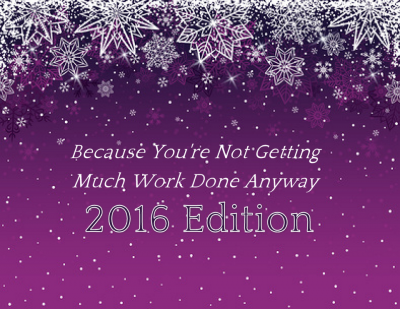 Because you're not getting much work done anyway (2016 edition)